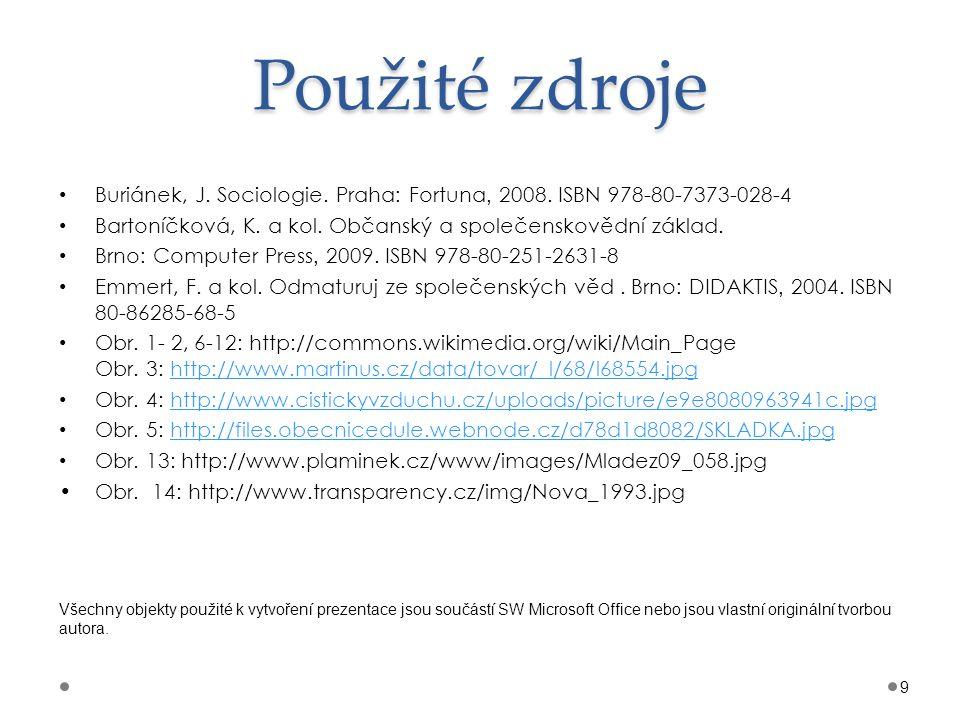 Použité zdroje Buriánek, J. Sociologie. Praha : Fortuna, 2008. ISBN 978-80-7373-028-4 Bartoníčková, K. a kol. Občanský a společenskovědní základ. Brno