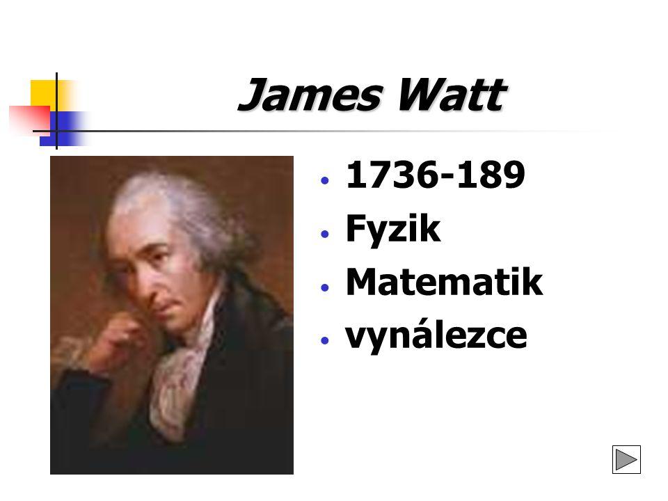 James Watt 1736-189 Fyzik Matematik vynálezce