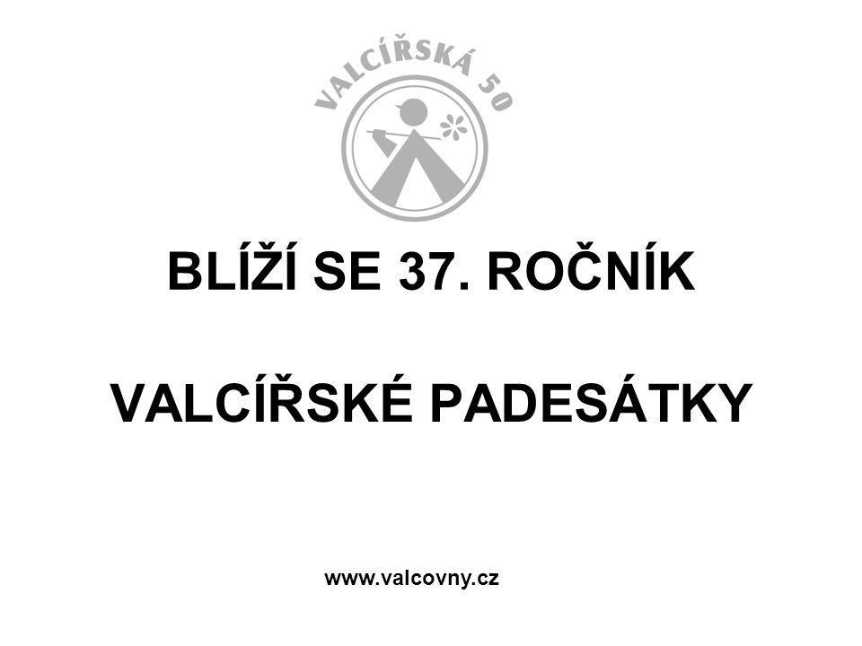 BLÍŽÍ SE 37. ROČNÍK VALCÍŘSKÉ PADESÁTKY www.valcovny.cz