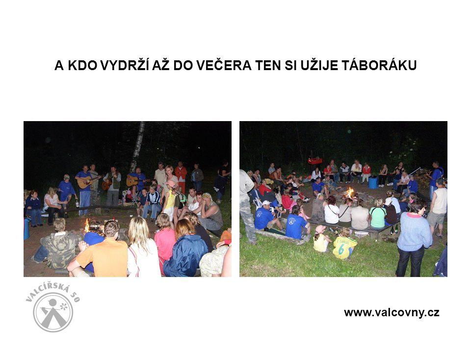 A KDO VYDRŽÍ AŽ DO VEČERA TEN SI UŽIJE TÁBORÁKU www.valcovny.cz