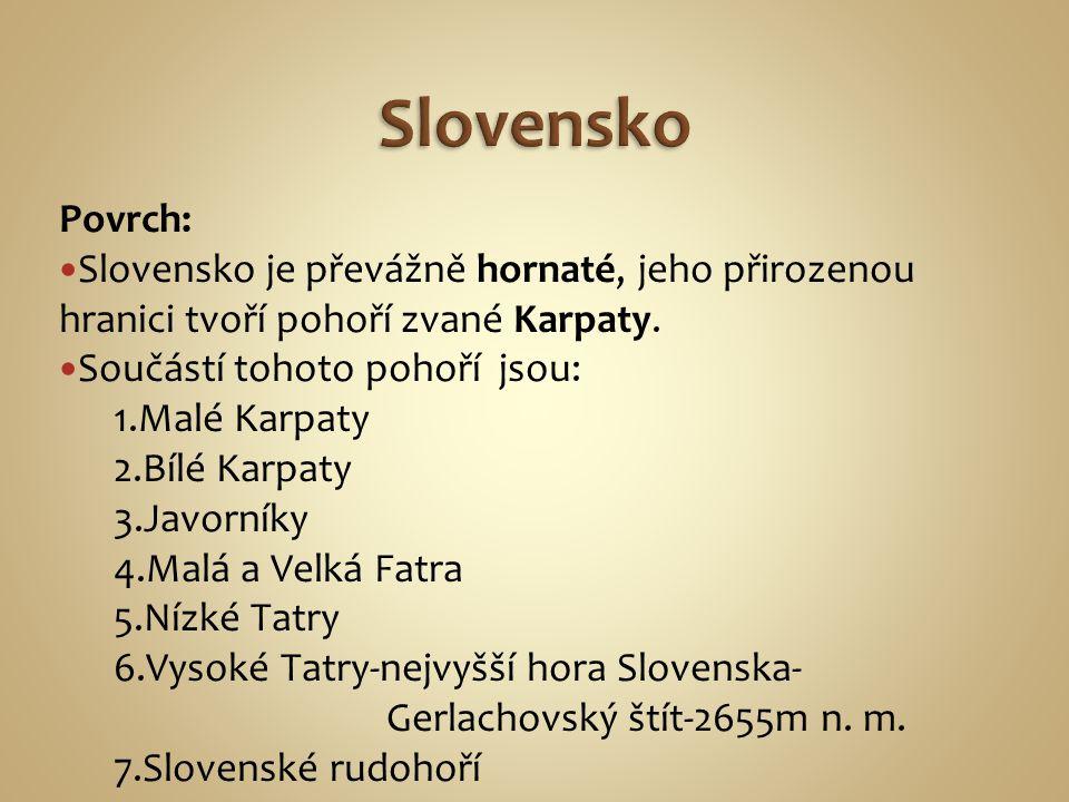 Povrch: Slovensko je převážně hornaté, jeho přirozenou hranici tvoří pohoří zvané Karpaty.