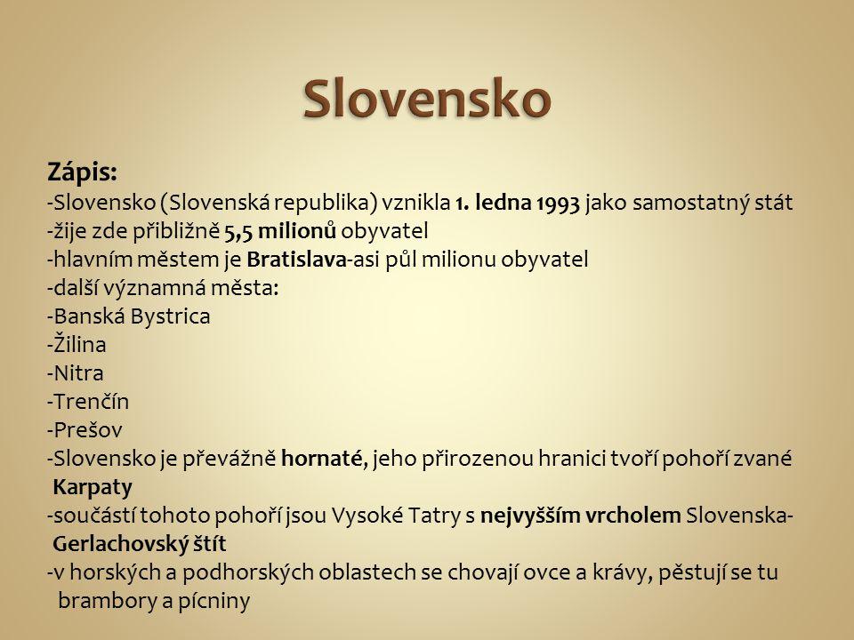 Zápis: -Slovensko (Slovenská republika) vznikla 1.