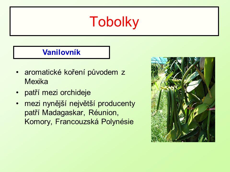 Tobolky aromatické koření původem z Mexika patří mezi orchideje mezi nynější největší producenty patří Madagaskar, Réunion, Komory, Francouzská Polyné