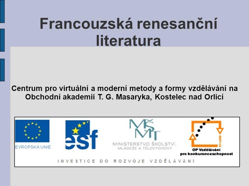 Francouzská renesanční literatura Centrum pro virtuální a moderní metody a formy vzdělávání na Obchodní akademii T.
