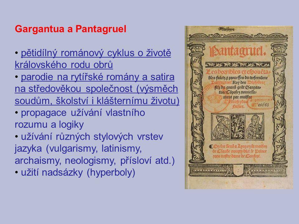 Gargantua a Pantagruel pětidílný románový cyklus o životě královského rodu obrů parodie na rytířské romány a satira na středověkou společnost (výsměch soudům, školství i klášternímu životu) propagace užívání vlastního rozumu a logiky užívání různých stylových vrstev jazyka (vulgarismy, latinismy, archaismy, neologismy, přísloví atd.) užití nadsázky (hyperboly)