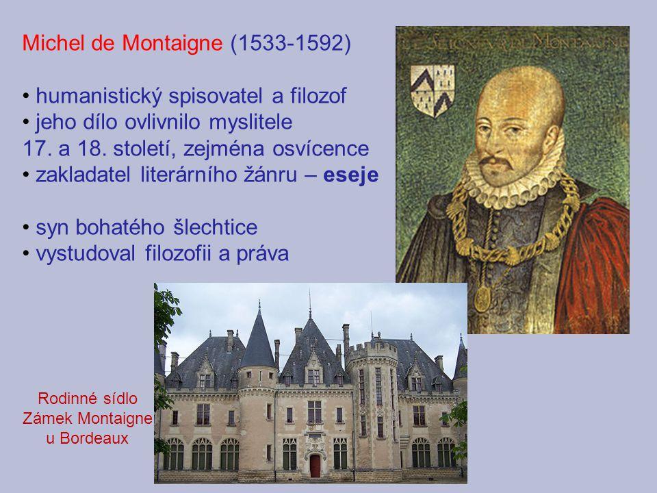 Michel de Montaigne (1533-1592) humanistický spisovatel a filozof jeho dílo ovlivnilo myslitele 17.