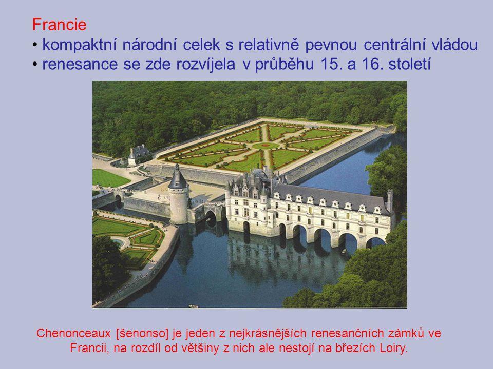 Francie kompaktní národní celek s relativně pevnou centrální vládou renesance se zde rozvíjela v průběhu 15.