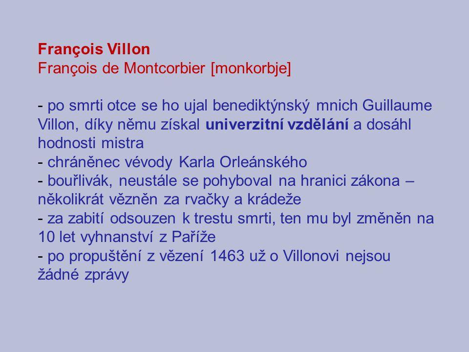 Tvorba Prostřednictvím Villonovy poezie vstupovaly do světové literatury postavy pobudů, opilců lehkých žen i mocných osobností té doby, zasazené do prostředí hospod, nevěstinců, paláců i vězení.