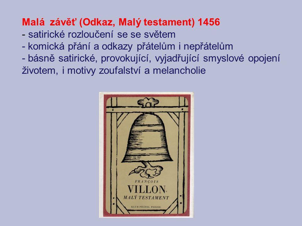 Malá závěť (Odkaz, Malý testament) 1456 - satirické rozloučení se se světem - komická přání a odkazy přátelům i nepřátelům - básně satirické, provokující, vyjadřující smyslové opojení životem, i motivy zoufalství a melancholie