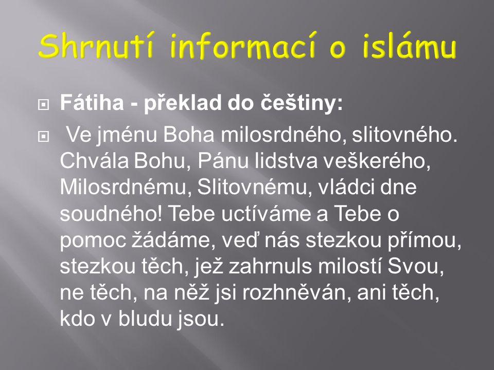  Fátiha - transkripce do latinky:  Bismilláhi r-rahmáni r-rahím(i). Alhamdulilláhi rabbil 'álamín(a). Ar rahmáni r-ahím(i). Máliki yaumi d-dín(i). I