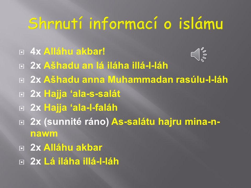  Bůh je veliký  Vyznávám, že není boha kromě Boha.  Vyznávám, že Muhammad je posel Boží.  Vzhůru k modlitbě!  Vzhůru k blahodárnému činu!  Modli
