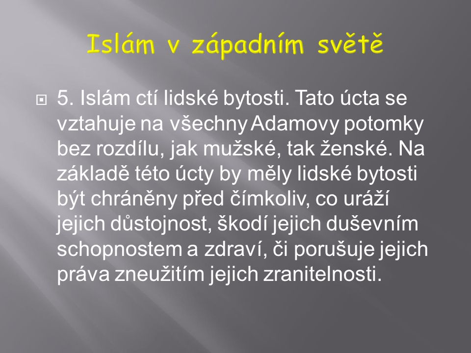  CHARTA EVROPSKÝCH MUSLIMŮ  4. Obecnými rysy islámu jsou důraz na lidský rozměr, zákonodárná pružnost a úcta k odlišnostem a přirozeným rozdílům mez