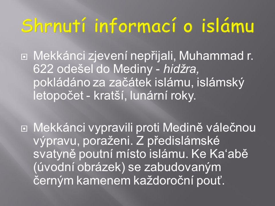  Muhammad (nar. 570 n. l.), obchodní působení, měl pravděpodobně od r. 610 vnitřní zkušenosti, které interpretoval jako Boží zjevení, jež mu zprostře