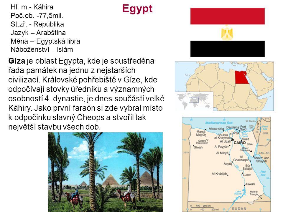 Egypt Hl. m.- Káhira Poč.ob. -77,5mil. St.zř. - Republika Jazyk – Arabština Měna – Egyptská libra Náboženství - Islám Gíza je oblast Egypta, kde je so