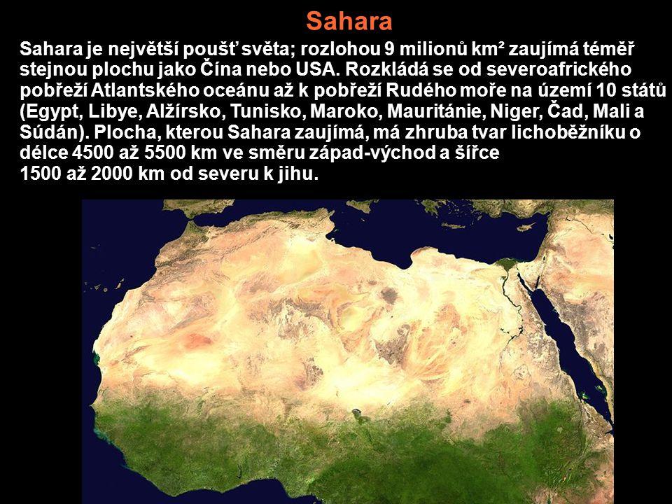 Sahara Sahara je největší poušť světa; rozlohou 9 milionů km² zaujímá téměř stejnou plochu jako Čína nebo USA. Rozkládá se od severoafrického pobřeží