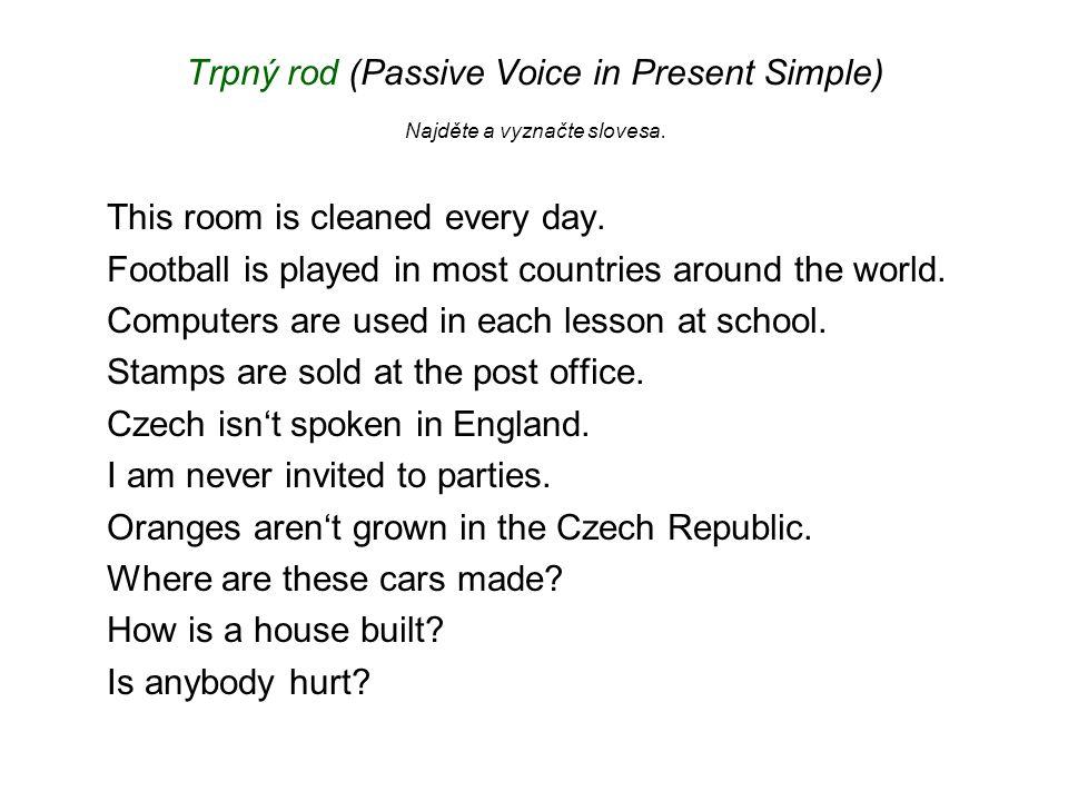 Trpný rod (Passive Voice in Present Simple) Najděte a vyznačte slovesa.