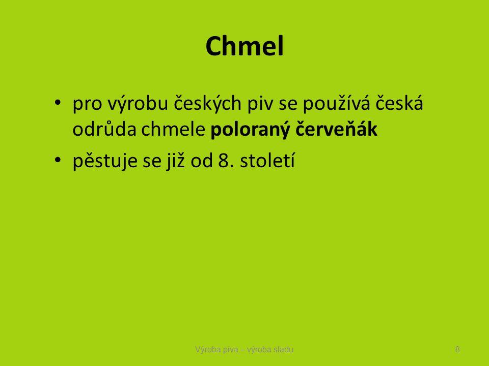 Chmel pro výrobu českých piv se používá česká odrůda chmele poloraný červeňák pěstuje se již od 8.