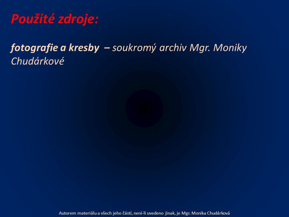 Použité zdroje: fotografie a kresby – soukromý archiv Mgr.