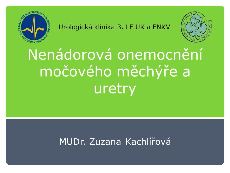 Nenádorová onemocnění močového měchýře a uretry MUDr. Zuzana Kachlířová Urologická klinika 3. LF UK a FNKV