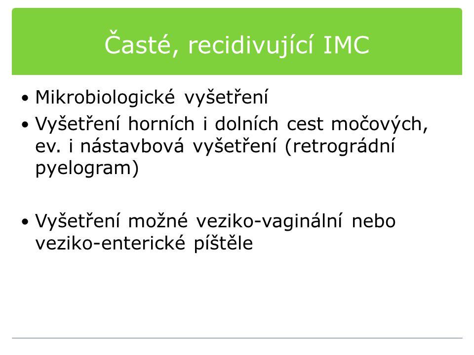 Časté, recidivující IMC Mikrobiologické vyšetření Vyšetření horních i dolních cest močových, ev. i nástavbová vyšetření (retrográdní pyelogram) Vyšetř