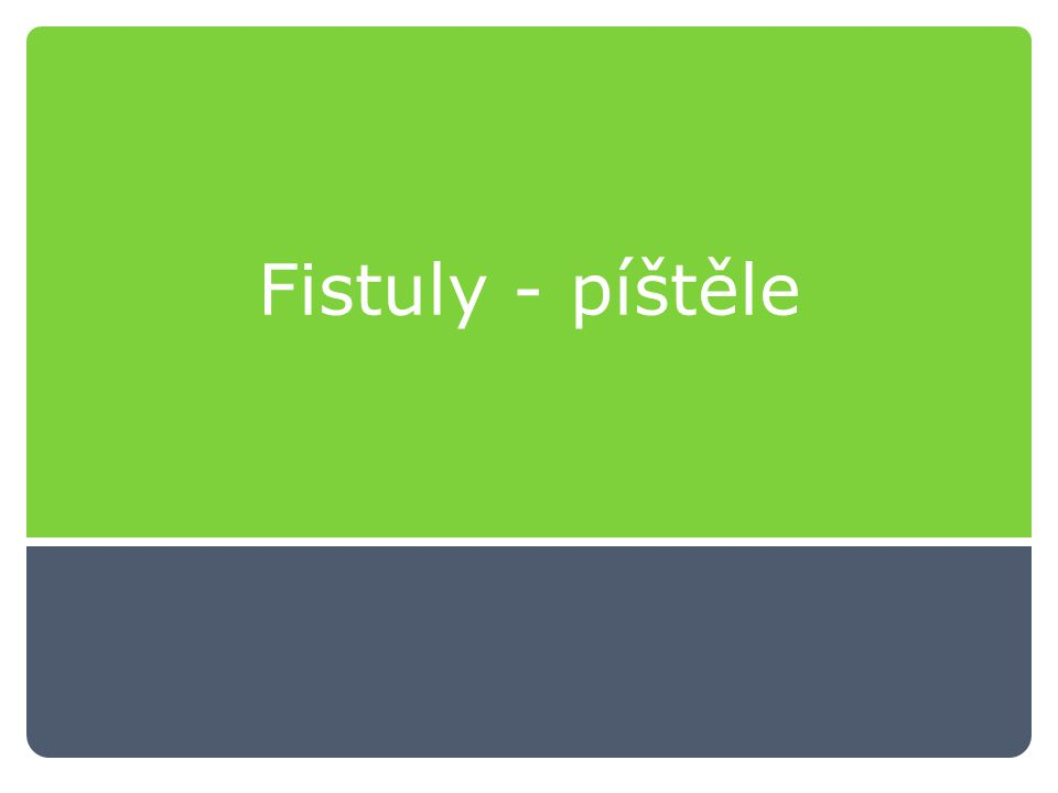 Fistuly - píštěle