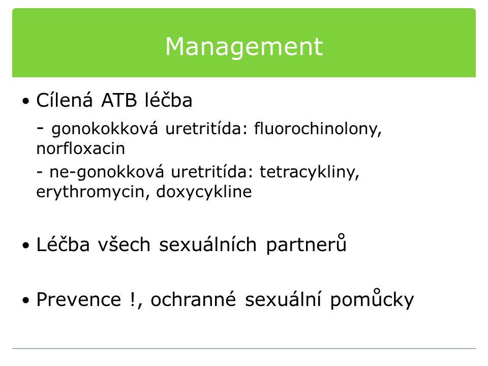 Management Cílená ATB léčba - gonokokková uretritída: fluorochinolony, norfloxacin - ne-gonokková uretritída: tetracykliny, erythromycin, doxycykline