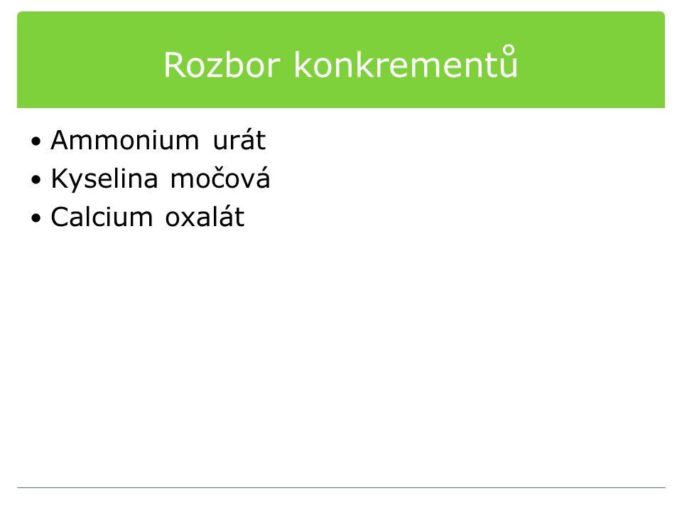 Rozbor konkrementů Ammonium urát Kyselina močová Calcium oxalát