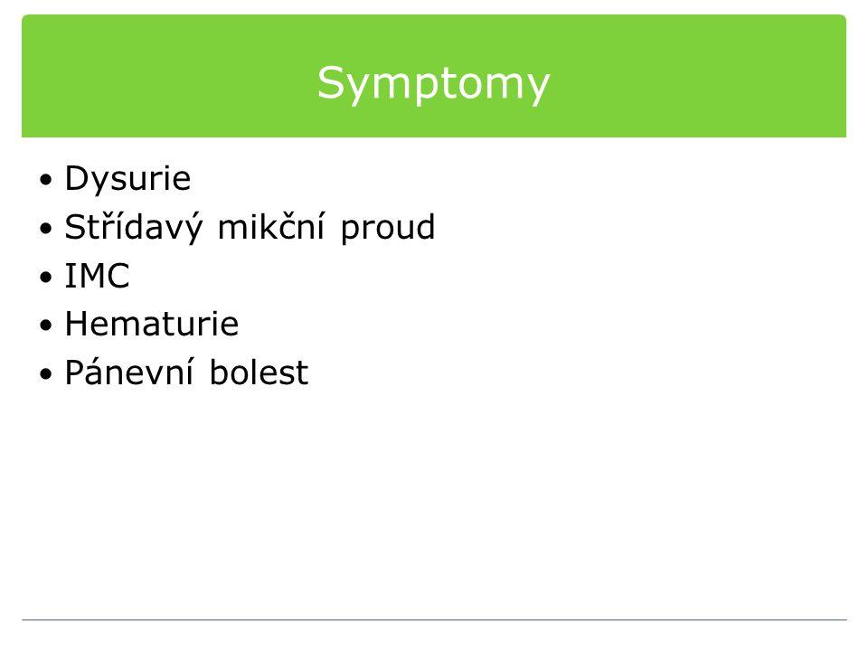 Symptomy Dysurie Střídavý mikční proud IMC Hematurie Pánevní bolest