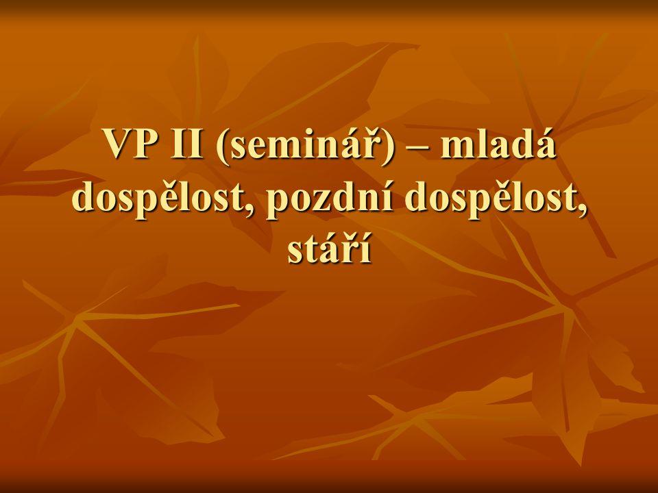 VP II (seminář) – mladá dospělost, pozdní dospělost, stáří