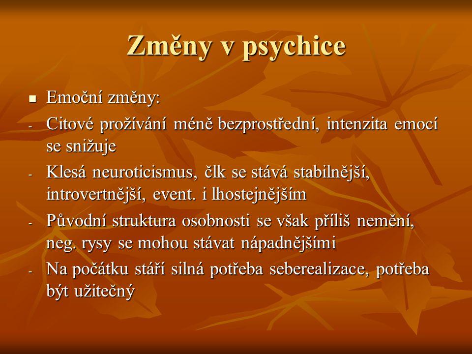 Změny v psychice Emoční změny: Emoční změny: - Citové prožívání méně bezprostřední, intenzita emocí se snižuje - Klesá neuroticismus, člk se stává stabilnější, introvertnější, event.