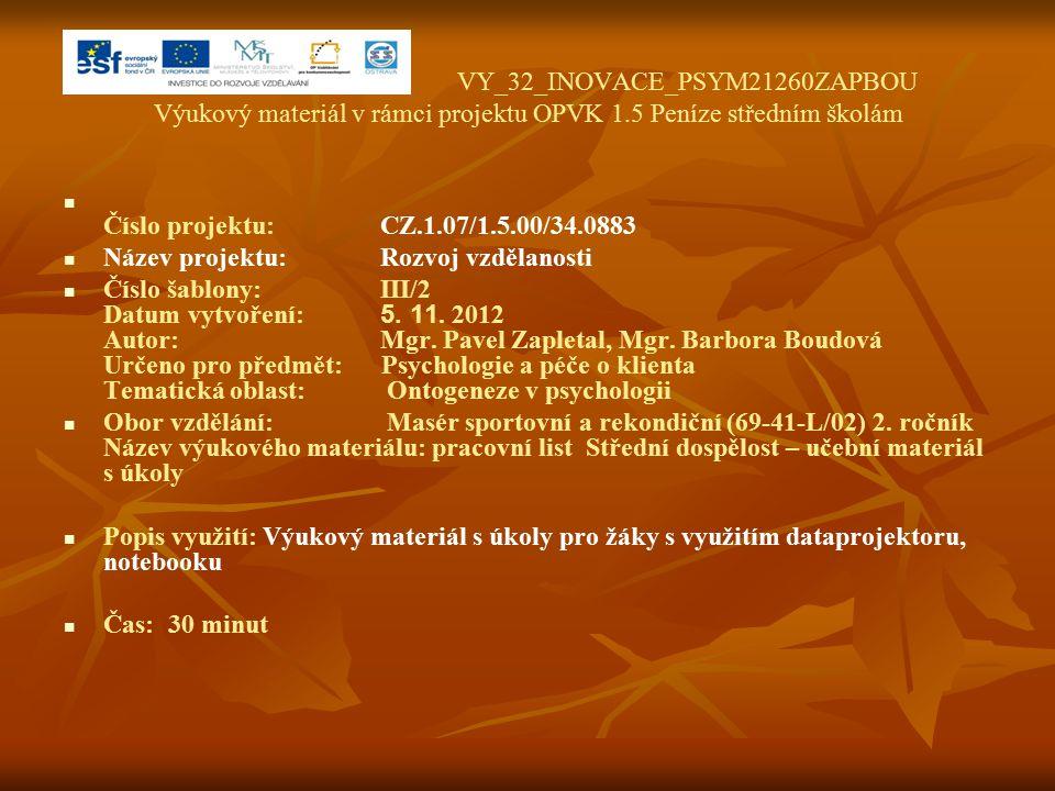 VY_32_INOVACE_PSYM21260ZAPBOU Výukový materiál v rámci projektu OPVK 1.5 Peníze středním školám Číslo projektu:CZ.1.07/1.5.00/34.0883 Název projektu:Rozvoj vzdělanosti Číslo šablony: III/2 Datum vytvoření: 5.