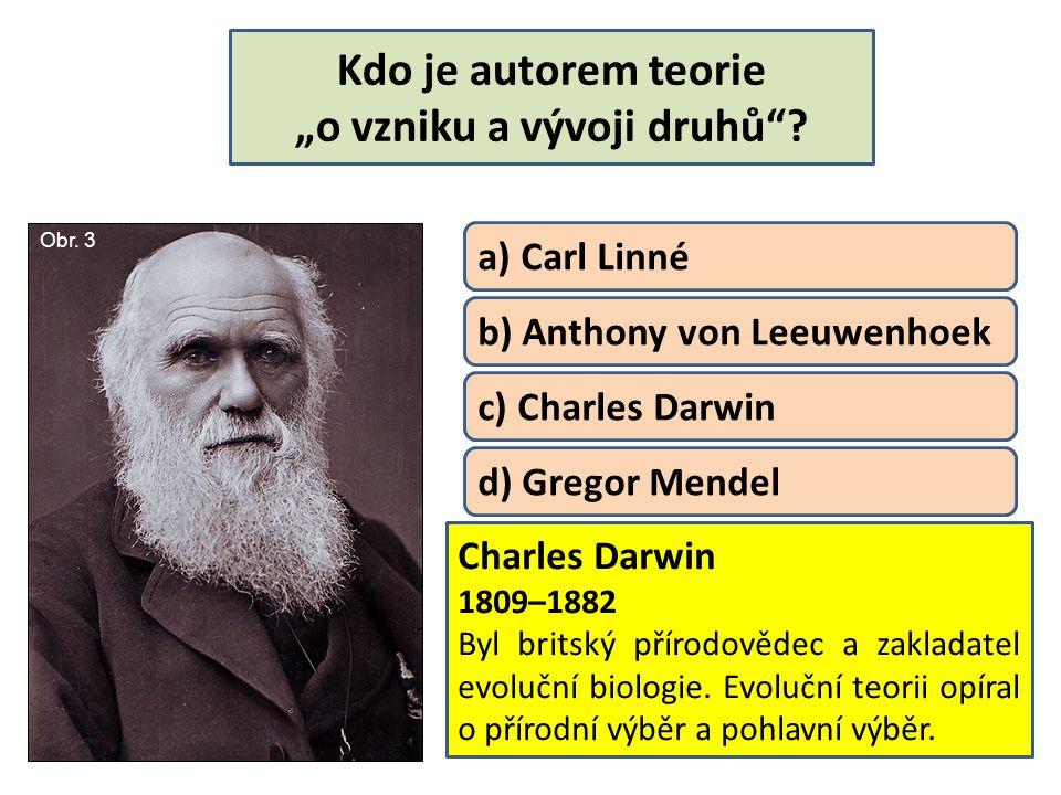 """Kdo je autorem teorie """"o vzniku a vývoji druhů""""? Charles Darwin 1809–1882 Byl britský přírodovědec a zakladatel evoluční biologie. Evoluční teorii opí"""