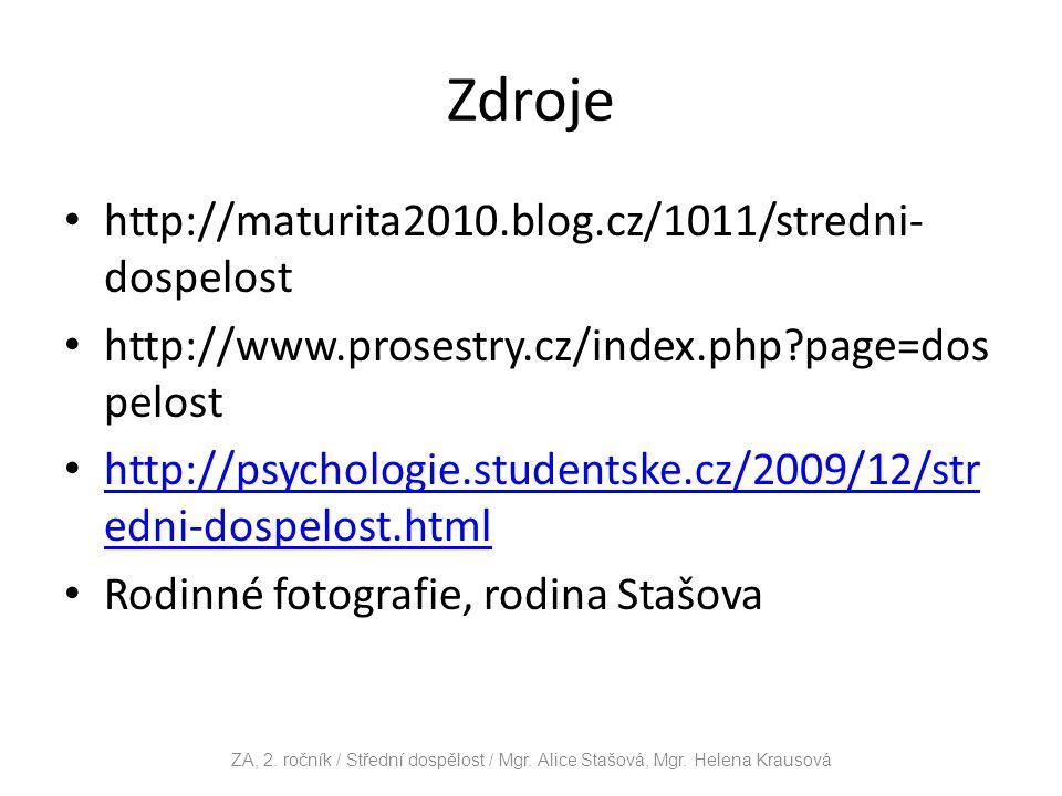 Zdroje http://maturita2010.blog.cz/1011/stredni- dospelost http://www.prosestry.cz/index.php?page=dos pelost http://psychologie.studentske.cz/2009/12/