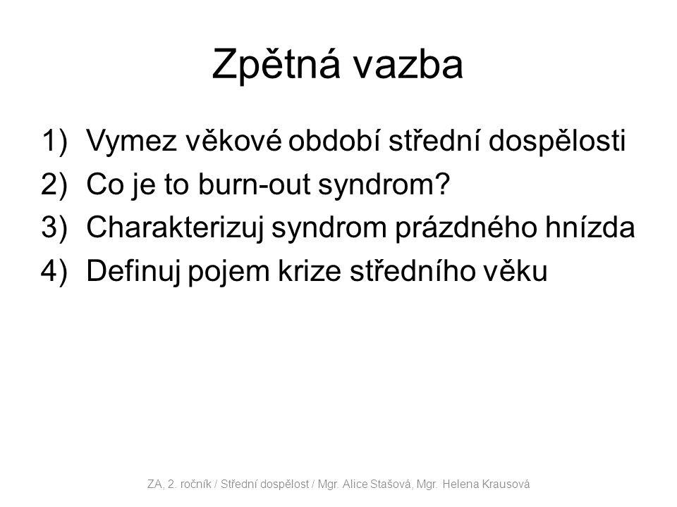Zpětná vazba 1)Vymez věkové období střední dospělosti 2)Co je to burn-out syndrom? 3)Charakterizuj syndrom prázdného hnízda 4)Definuj pojem krize stře