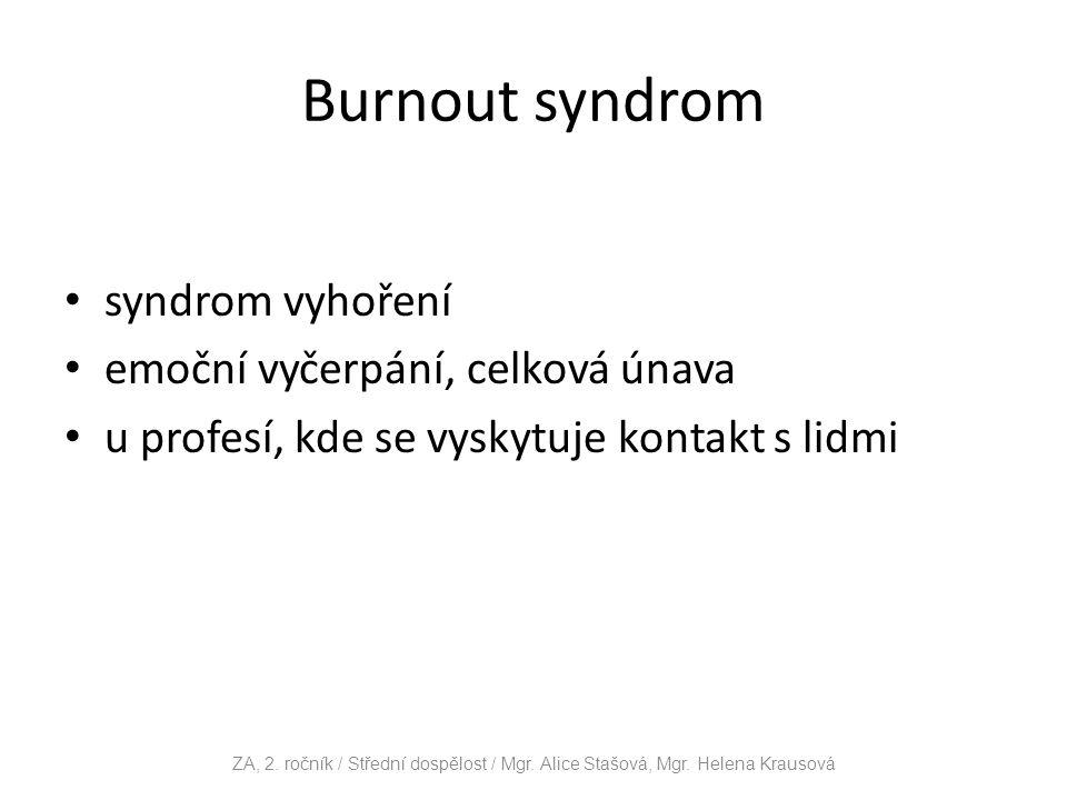 Burnout syndrom syndrom vyhoření emoční vyčerpání, celková únava u profesí, kde se vyskytuje kontakt s lidmi ZA, 2. ročník / Střední dospělost / Mgr.