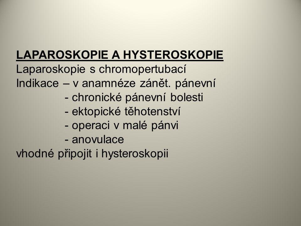 LAPAROSKOPIE A HYSTEROSKOPIE Laparoskopie s chromopertubací Indikace – v anamnéze zánět.