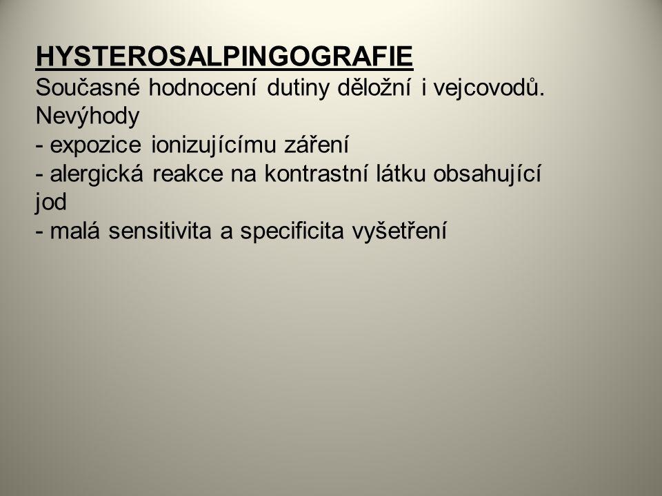 HYSTEROSALPINGOGRAFIE Současné hodnocení dutiny děložní i vejcovodů.