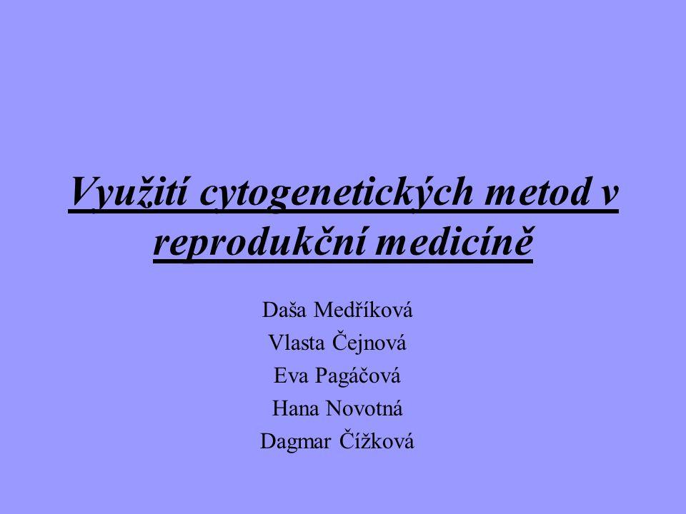 Využití cytogenetických metod v reprodukční medicíně Daša Medříková Vlasta Čejnová Eva Pagáčová Hana Novotná Dagmar Čížková