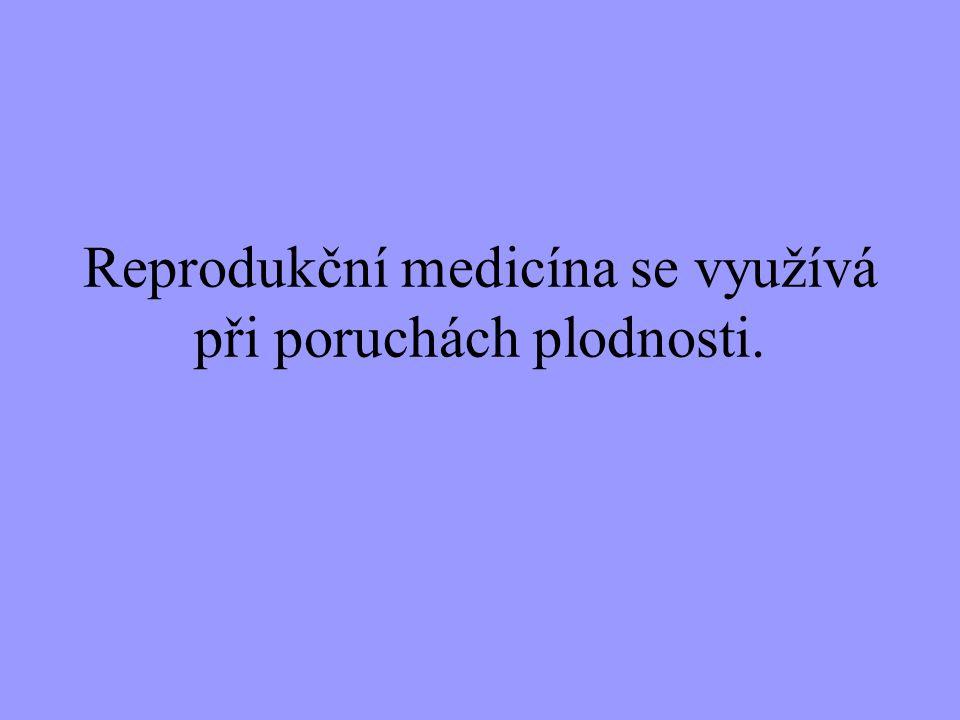 Reprodukční medicína se využívá při poruchách plodnosti.