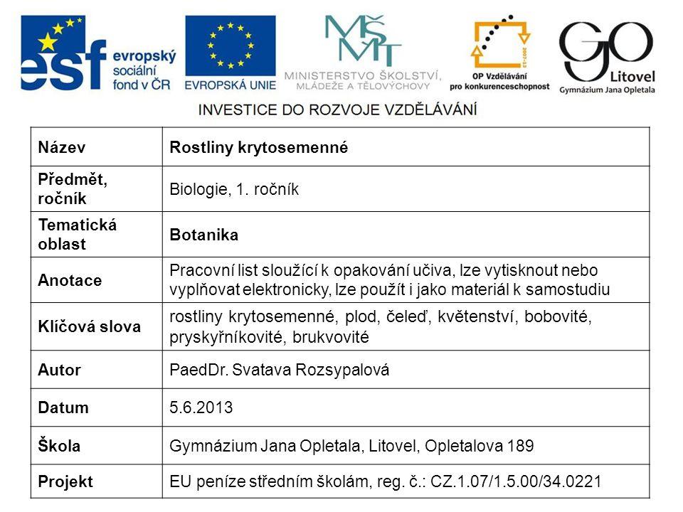 NázevRostliny krytosemenné Předmět, ročník Biologie, 1. ročník Tematická oblast Botanika Anotace Pracovní list sloužící k opakování učiva, lze vytiskn
