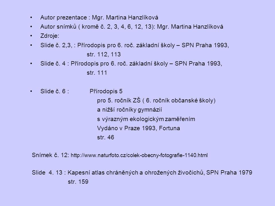 Autor prezentace : Mgr. Martina Hanzlíková Autor snímků ( kromě č. 2, 3, 4, 6, 12, 13): Mgr. Martina Hanzlíková Zdroje: Slide č. 2,3, : Přírodopis pro