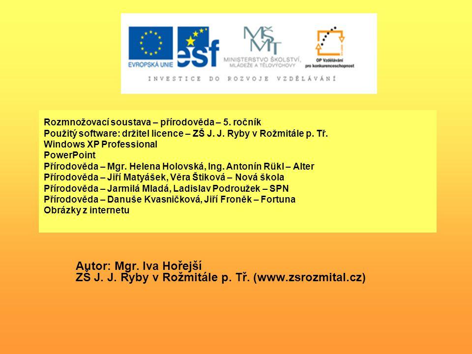 Rozmnožovací soustava – přírodověda – 5. ročník Použitý software: držitel licence – ZŠ J. J. Ryby v Rožmitále p. Tř. Windows XP Professional PowerPoin