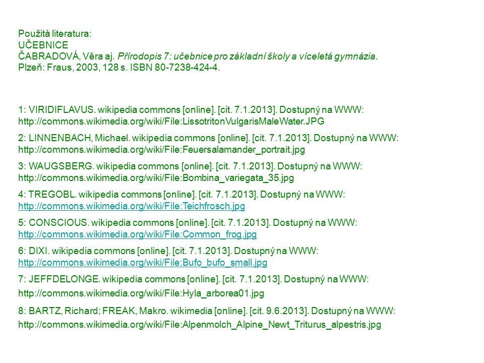 Použitá literatura: UČEBNICE ČABRADOVÁ, Věra aj. Přírodopis 7: učebnice pro základní školy a víceletá gymnázia. Plzeň: Fraus, 2003, 128 s. ISBN 80-723