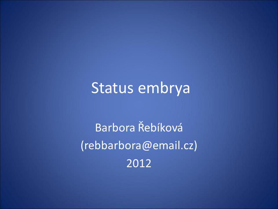 Status embrya Barbora Řebíková (rebbarbora@email.cz) 2012