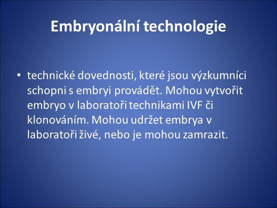 Embryonální technologie technické dovednosti, které jsou výzkumníci schopni s embryi provádět. Mohou vytvořit embryo v laboratoři technikami IVF či kl