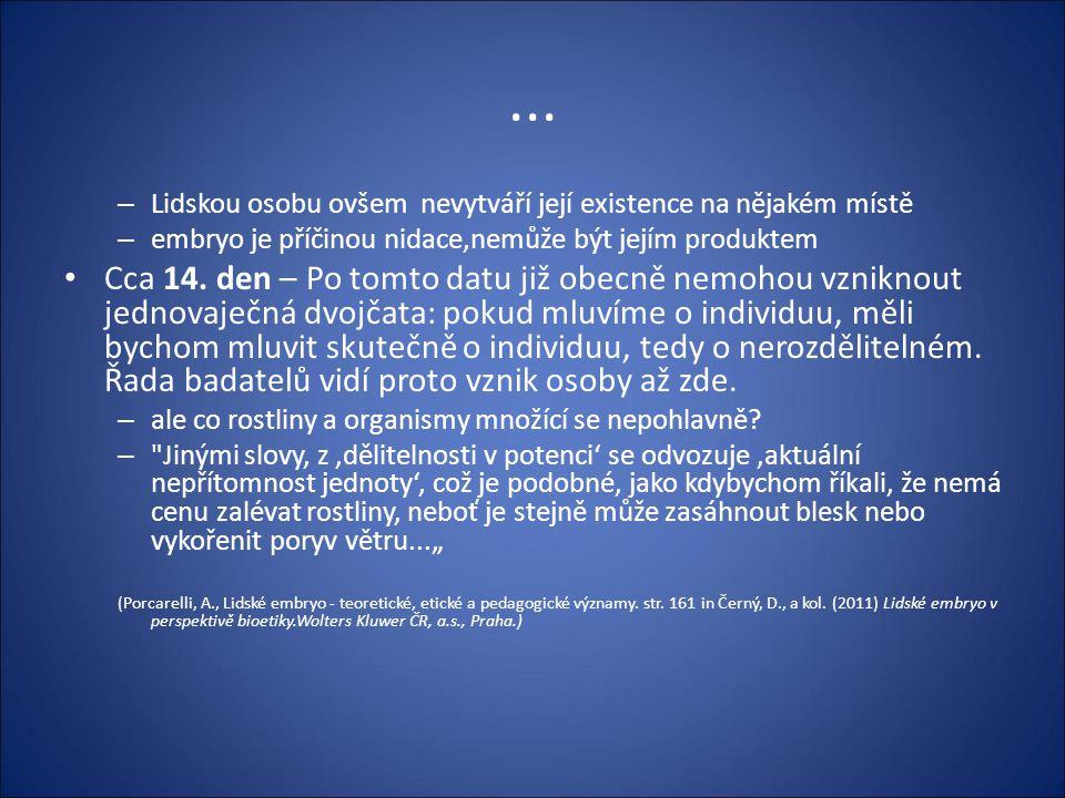 ... – Lidskou osobu ovšem nevytváří její existence na nějakém místě – embryo je příčinou nidace,nemůže být jejím produktem Cca 14. den – Po tomto datu