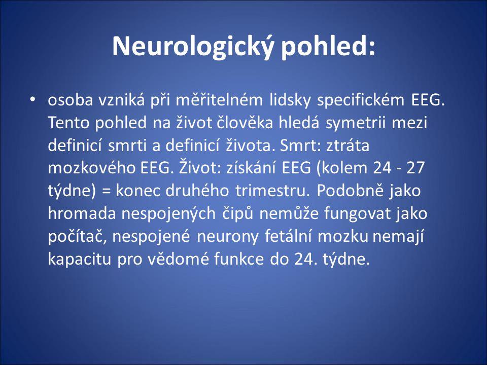 Neurologický pohled: osoba vzniká při měřitelném lidsky specifickém EEG. Tento pohled na život člověka hledá symetrii mezi definicí smrti a definicí ž