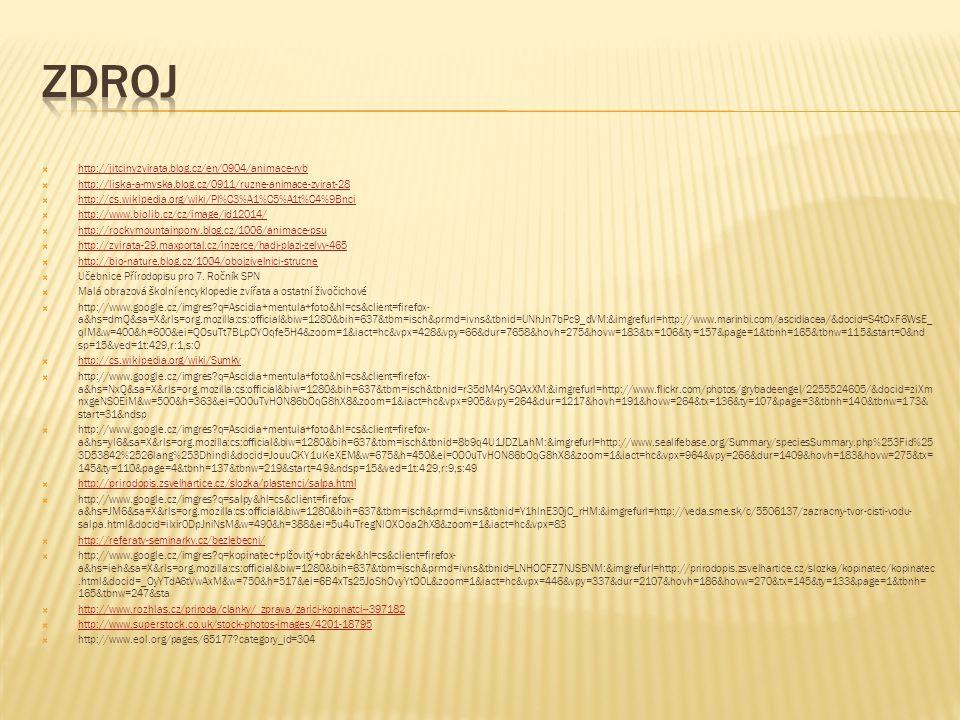  http://www.google.cz/imgres?q=salpa+fusiformis+foto&hl=cs&client=firefox- a&hs=2Q6&sa=X&rls=org.mozilla:cs:official&biw=1280&bih=637&tbm=isch&prmd=ivns&tbnid=VNiE_AuQX-eFUM:&imgrefurl=http://www.pac.dfo- mpo.gc.ca/science/oceans/plankton-plancton/zooplankton-zooplancton/urochordata- eng.htm&docid=w7Zymg7HWufkDM&w=1024&h=768&ei=C_AuTrHUGdDtOfTN- X4&zoom=1&iact=hc&vpx=441&vpy=107&dur=1385&hovh=194&hovw=259&tx=166&ty=154&page=1&tbnh=166&tbnw=221&start=0&ndsp=17&v ed=1t:429,r:1,s:0:1,s:0  http://poznamky.ofight.org/wiki/doku.php?id=bi:sexta:zivocichove:trojlisti:druhousti:strunatci:plastenci http://poznamky.ofight.org/wiki/doku.php?id=bi:sexta:zivocichove:trojlisti:druhousti:strunatci:plastenci  http://www.google.cz/imgres?q=Pyrosoma+atlanticum+foto&hl=cs&client=firefox- a&hs=Oqm&sa=X&rls=org.mozilla:cs:official&biw=1280&bih=637&tbm=isch&tbnid=MSCsdACl2vVGBM:&imgrefurl=http://tupian.hudong.com/84711/ 9.html%253Fprd%253Dzutu_thumbs&docid=piKW03DgvZ78jM&w=350&h=248&ei=2v8uTpC5D8PAswa69LkO&z  http://www.google.cz/imgres?q=Pyrosoma+atlanticum+foto&hl=cs&client=firefox- a&hs=Oqm&sa=X&rls=org.mozilla:cs:official&biw=1280&bih=637&tbm=isch&tbnid=ZEbd6GhDkvtCFM:&imgrefurl=http://tupian.hudong.com/84711/ 4.html%253Fprd%253Dzutu_thumbs&docid=ASQue4rVaEjMwM&w=350&h=249&ei=2v8uTpC5D8PAswa69LkO&zoom=1&iact=hc&vpx=544&vpy=191 &dur=446&hovh=189&hovw=266&tx=148&ty=121&page=9&tbnh=146&tbnw=210&start=129&ndsp=15&ved=1t:429,r:12,s:129  http://www.google.cz/imgres?q=Branchiostoma+lanceolatum+foto&hl=cs&client=firefox- a&hs=lQS&sa=X&rls=org.mozilla:cs:official&biw=1280&bih=637&tbm=isch&prmd=ivns&tbnid=YTMRPK7W69I0CM:&imgrefurl=http://animaldiversity.u mmz.umich.edu/site/resources/Grzimek_inverts/Cephalochordata/Branchiostoma_lanceolatum.jpg/view.html&docid=IjAT3iGGRLZV3M&w=471&h=48 0&ei=_AMvTqT9EYrGtAbqtZUs&zoom=1&iact=hc&vpx=849&vpy=253&dur=1356&hovh=227&hovw=222&tx=79&ty=133&page=1&tbnh=164&tbnw= 174&start=0&ndsp=15&ved=1t:429,r:8,s:0:0  http://www.google.cz/imgres?q=Branchiostoma+lanceol