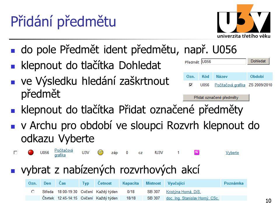 10 Přidání předmětu do pole Předmět ident předmětu, např. U056 klepnout do tlačítka Dohledat ve Výsledku hledání zaškrtnout předmět klepnout do tlačít