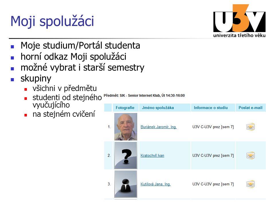 14 Moji spolužáci Moje studium/Portál studenta horní odkaz Moji spolužáci možné vybrat i starší semestry skupiny všichni v předmětu studenti od stejné